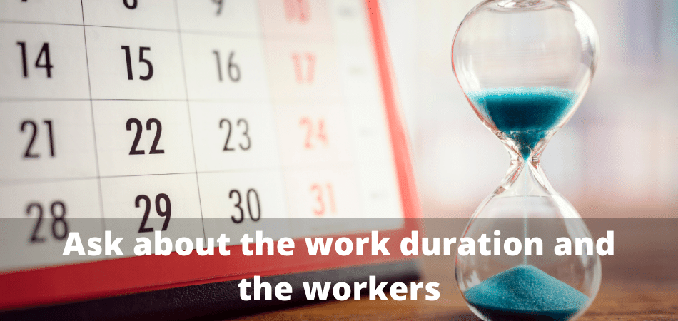 Ask about the work duration and the workers