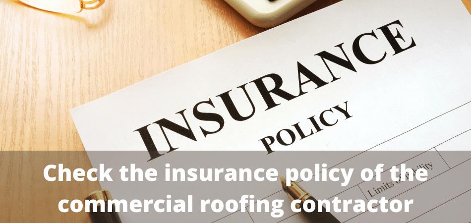Check the insurance policy of the commercial roofing contractor