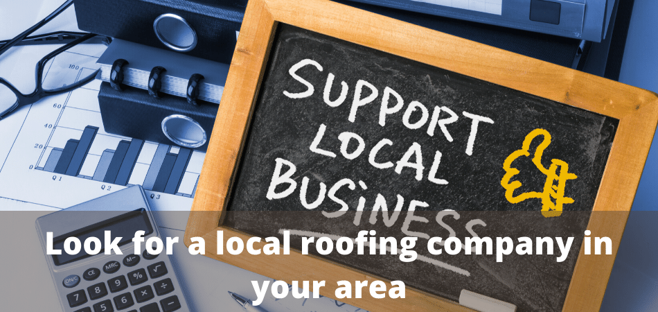 Look for a local roofing company in your area