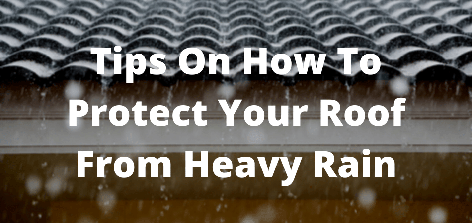 Tips On How To Protect Your Roof From Heavy Rain (1)